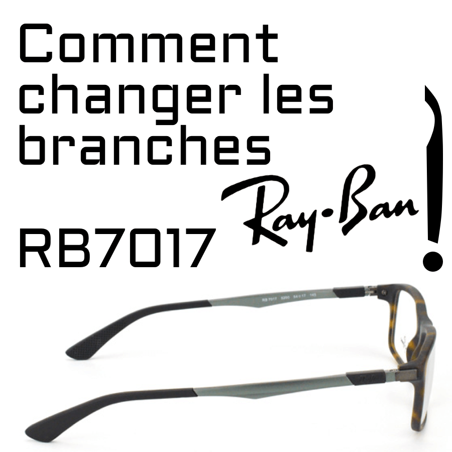 Comment changer les branches Ray-Ban 7017?