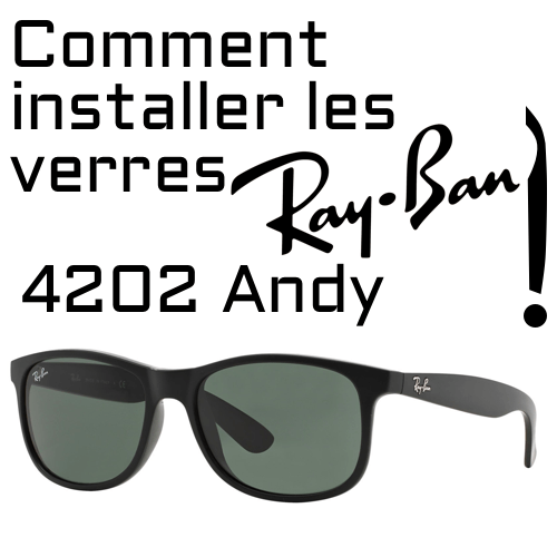 Comment changer les verres Ray Ban 4202 Andy?