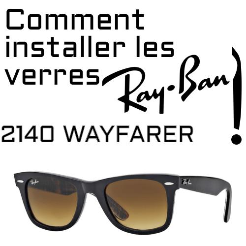 Comment installer les verres de remplacement du modele Ray Ban 2140 Wayfarer