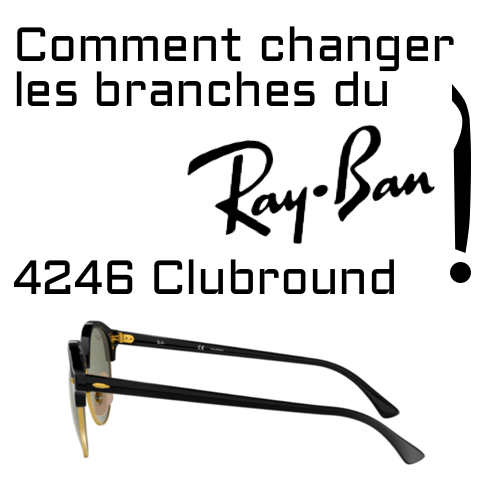 Changement des branches Ray-Ban 4246