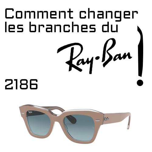 Changer les branches de Ray-Ban 2186
