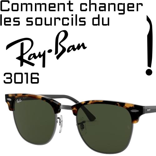 Comment changer les sourcils du modele Ray Ban 4147 Boyfriend